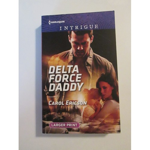 DELTA FORCE DADDY ~ By Carol Ericson ~ Harlequin Intrigue #1824  LARGE PRINT