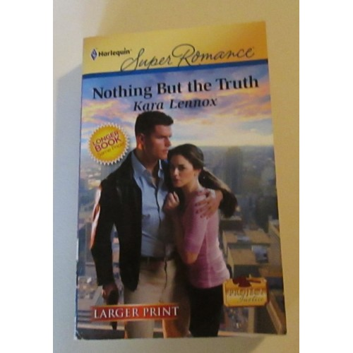 NOTHING BUT THE TRUTH ~ By Kara Lennox ~ Harlequin Super Romance #1695 LARGE PRINT
